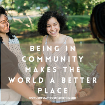 BEING IN COMMUNITY MAKES THE WORLD A BETTER PLACE
